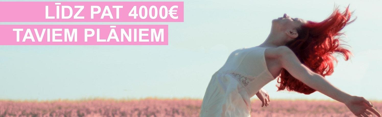 Līdz pat 4000 € Taviem plāniem